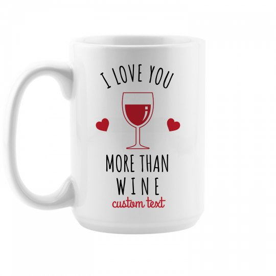 Love You More Than Wine Valentine's Day Mug