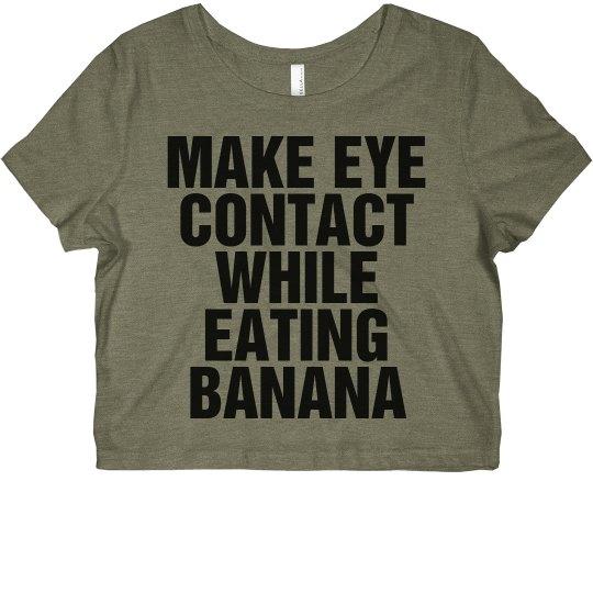 Make Eye Contact Eating A Banana