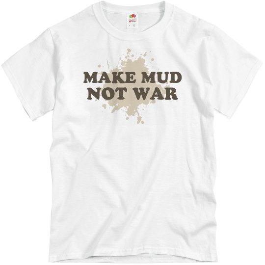 Make Mud Not War
