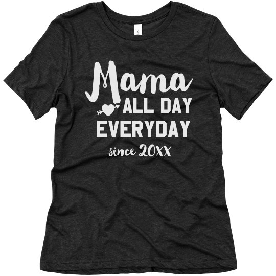 Mama All Day, Everyday Custom Mother Tee