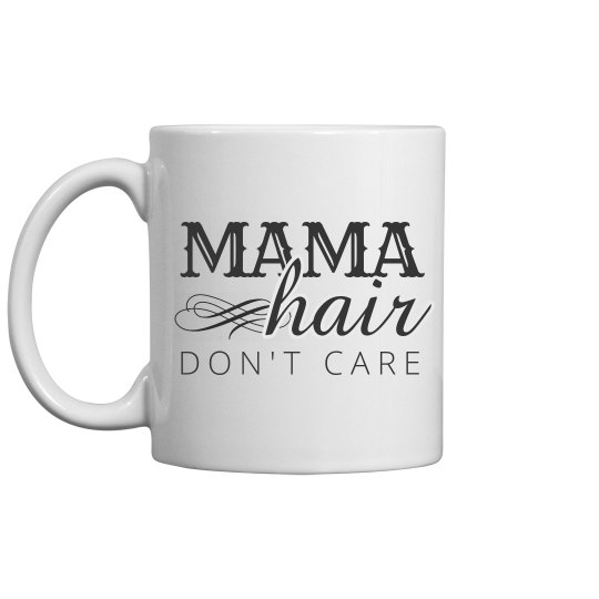Mama Hair Don't Care Mothers Day
