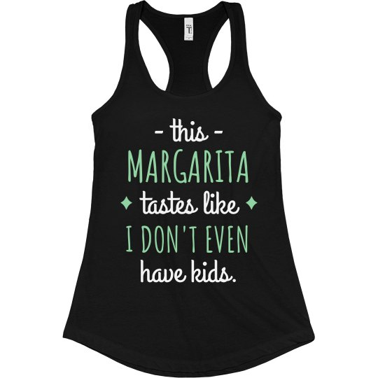 Margarita Tastes Like I Don't Have Kids Funny Mom Tank