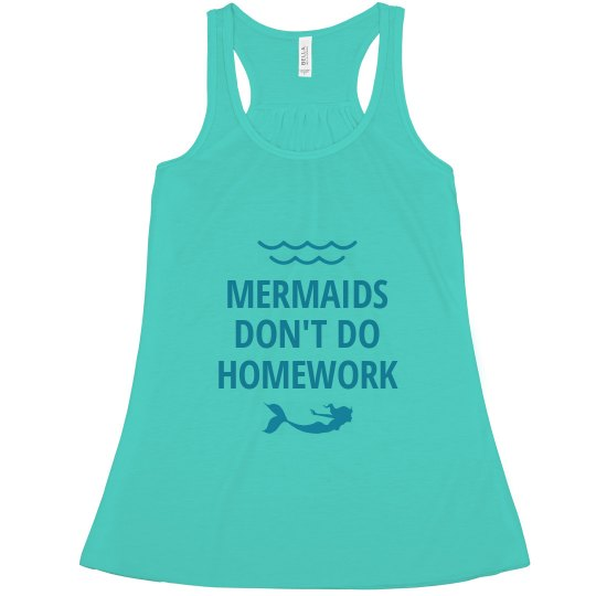 Mermaids Don't Do Homework Flowy
