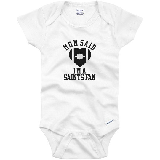 Mom Said I'm A Saints Fan Football Shirt Onesie