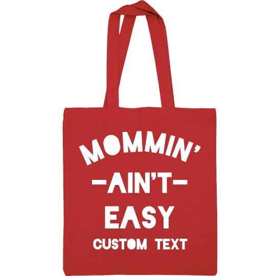 Mommin' Ain't Easy Custom Tote
