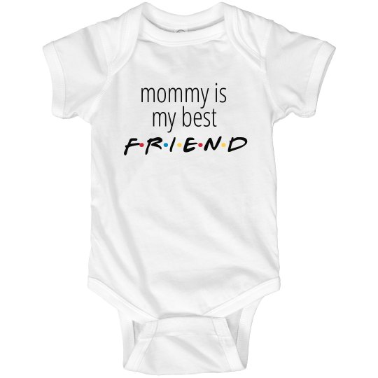 mommy is my best FRIEND
