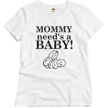 Mommy need's a Baby!