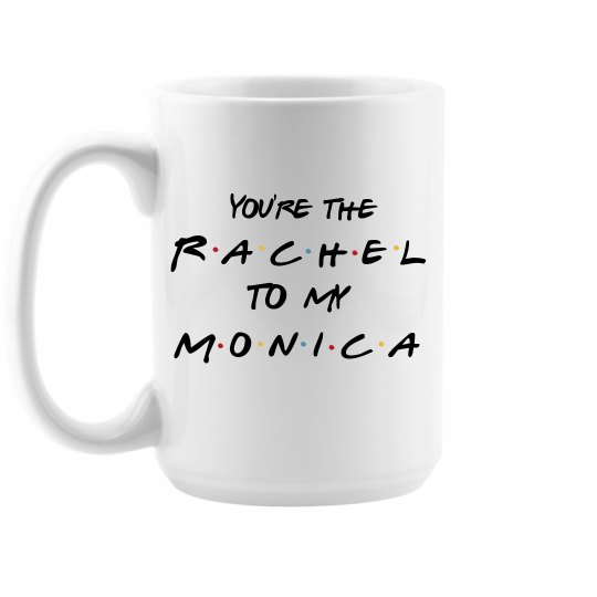Monica To My Rachel Galentine Gift