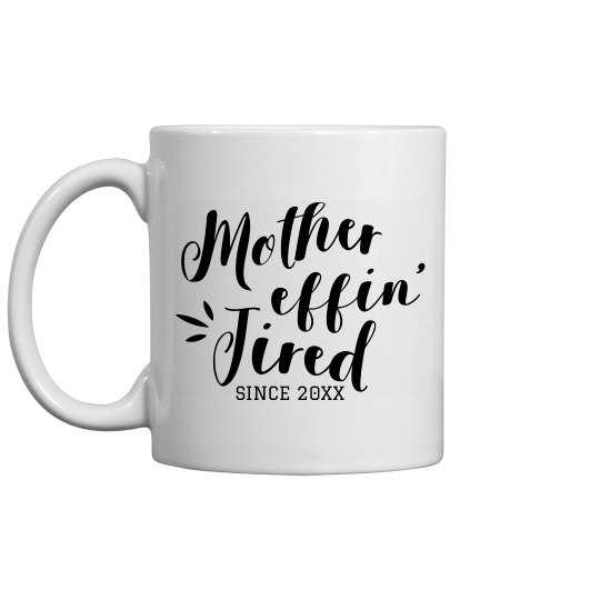Mother Effin' Tired Custom Coffee Mug