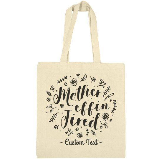 Mother Effin' Tired Custom Mother's Day Tote
