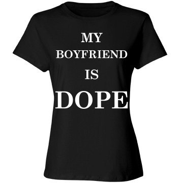 My boyfriend is dope