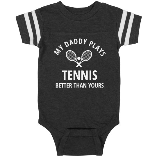 My Daddy Plays Tennis Better Baby