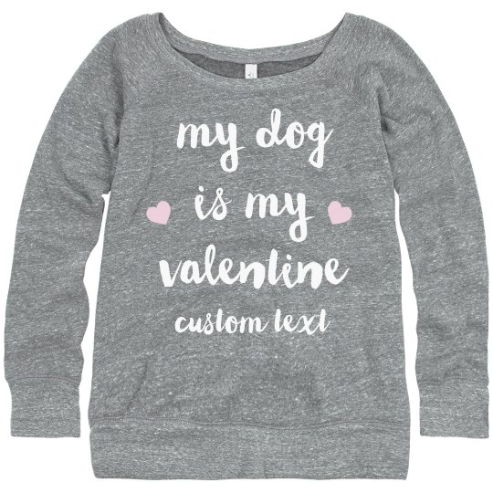My Dog is my Valentine Custom Sweatshirt