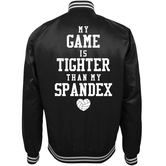 My Game Is Tighter Than My Spandex Volleyball Jacket