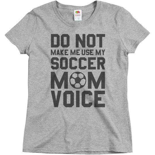 My Soccer Mom Voice Shirt