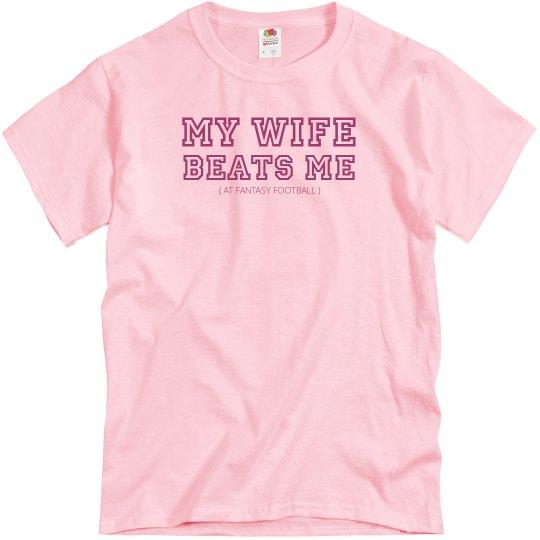 My Wife Beats Me (At Fantasy Football) T-Shirt