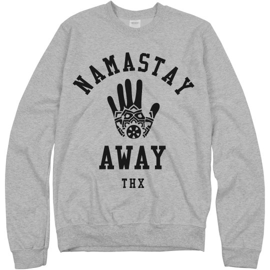 Namastay Away From Me Sweatshirt