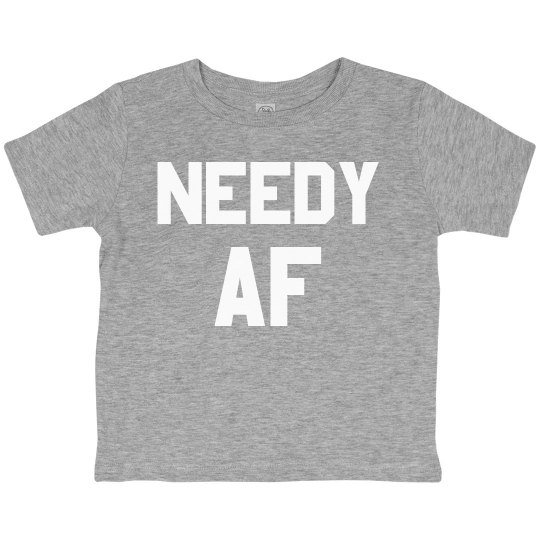 Needy AF Toddler Tee