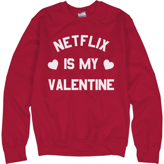 Netflix is My Valentine Funny Sweatshirt