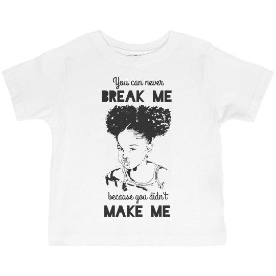 NEVER BREAK ME DIDN'T MAKE ME LITTLE BLACK GIRL