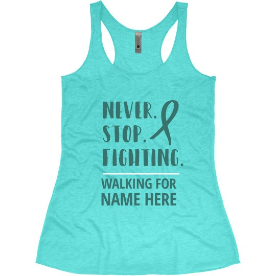 Never Stop Fighting Ovarian Cancer