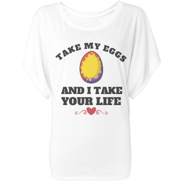 Never Take My Eggs