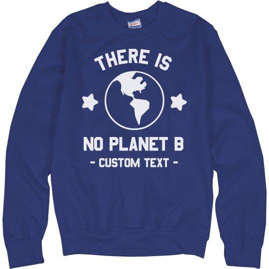 No Planet B Custom Sweatshirt