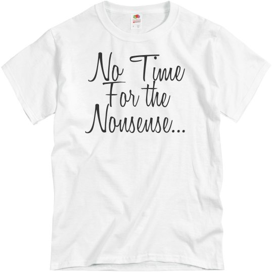 No Time for the Nonsense Tee