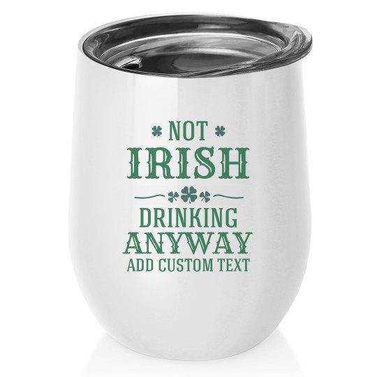 Not Irish Drinking Anyway Wine Tumbler