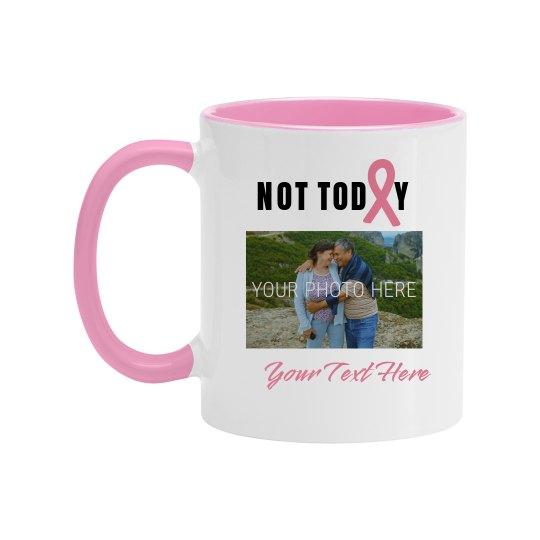 Not Today Pink Ribbon Photo Mug