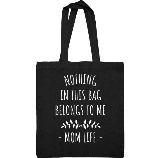 Nothing in the Bag Belongs to Me Mom Life Tote