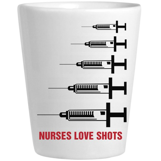 Nurses Love Shots Shot