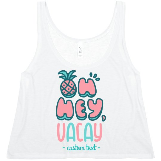 Oh Hey, Vacay Custom Crop