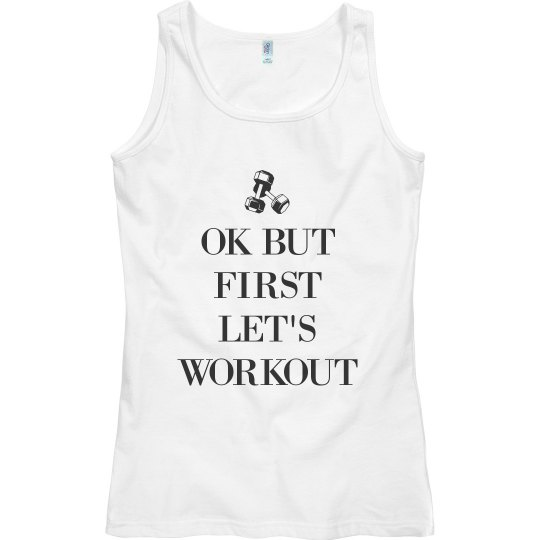 Ok But First Let's Workout