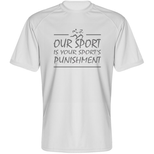 Our Sport is Your Sport's Punishment Funny XC/Track