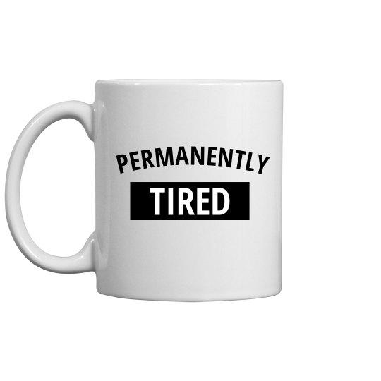 Permanently Tired Mug