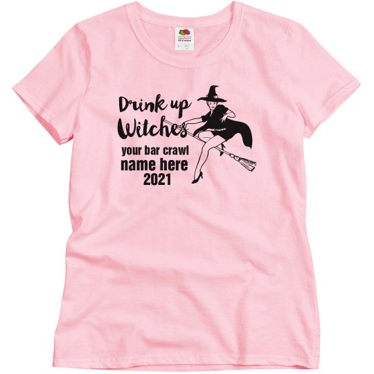 Personalized Bar Crawl Name Drink Up Witches Tee