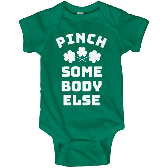 Pinch Somebody Else St. Patrick's Day Green Baby