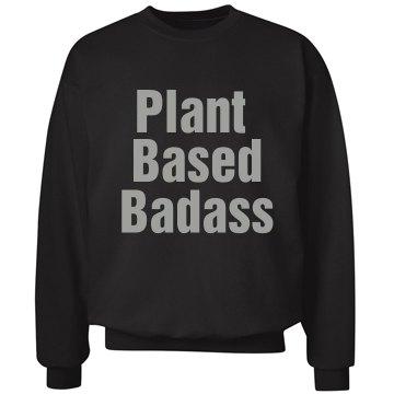 Plant Based Badass Sweatshirt