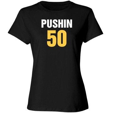 Pushin 50 Birthday shirt