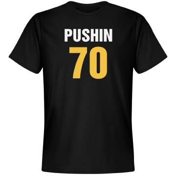 Pushin 70 birthday shirt