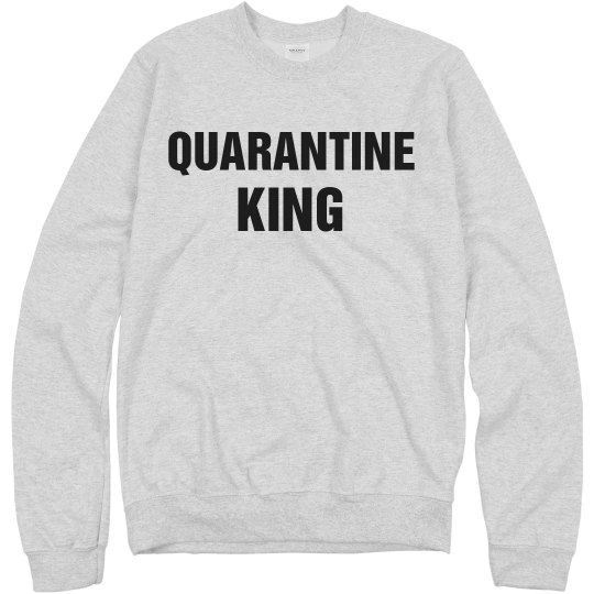 Quarantine King Sweatshirt