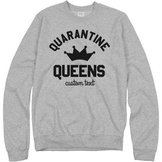 Quarantine Queens Custom Sweatshirts