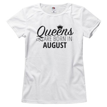 Queens Are Born In August Tee