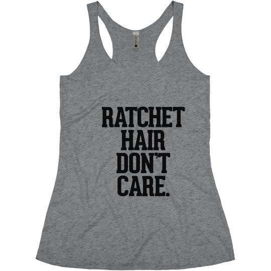 Ratchet Hair Don't Care