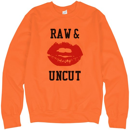 Raw & Uncut Sweatshirt