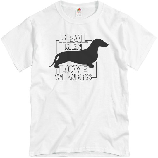 Real Men LOVE Wieners Dachshund Dogs