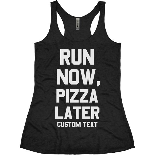 Run Now, Pizza Later Custom Tank