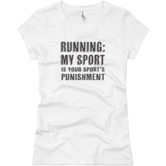 Running My Sport is Your Sport's Punishment Funny Shirt
