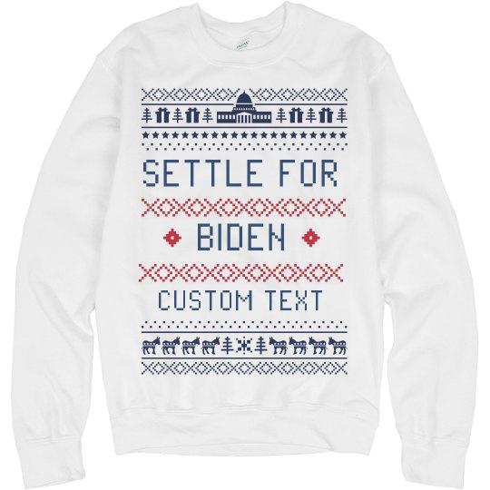 Settle for Biden Custom Ugly Sweater